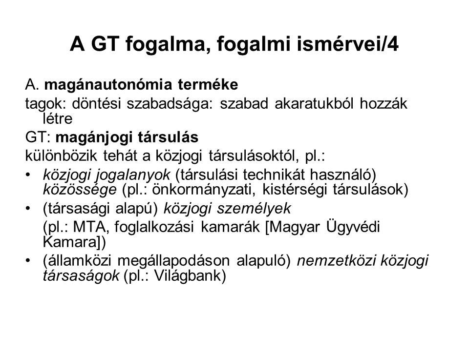 A GT fogalma, fogalmi ismérvei/4 A. magánautonómia terméke tagok: döntési szabadsága: szabad akaratukból hozzák létre GT: magánjogi társulás különbözi