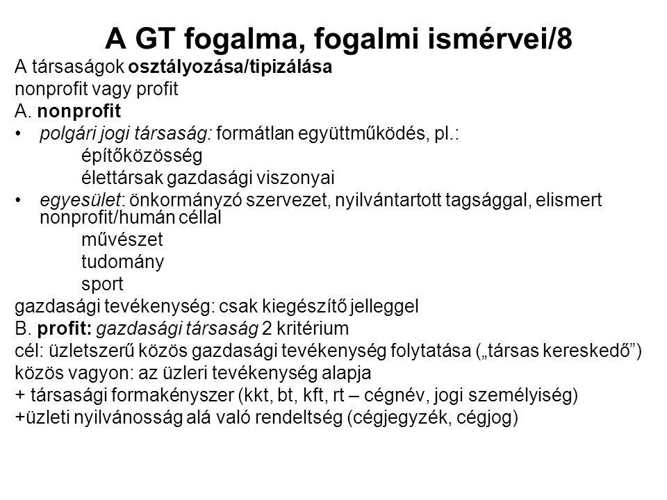 A GT fogalma, fogalmi ismérvei/8 A társaságok osztályozása/tipizálása nonprofit vagy profit A. nonprofit polgári jogi társaság: formátlan együttműködé
