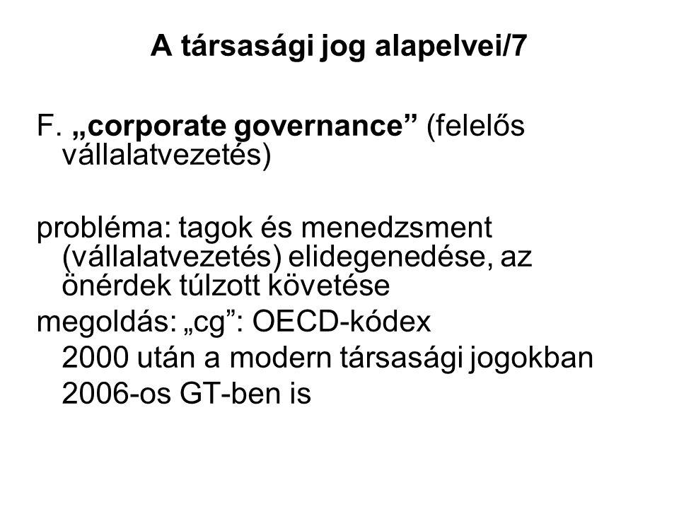 """A társasági jog alapelvei/7 F. """"corporate governance"""" (felelős vállalatvezetés) probléma: tagok és menedzsment (vállalatvezetés) elidegenedése, az öné"""