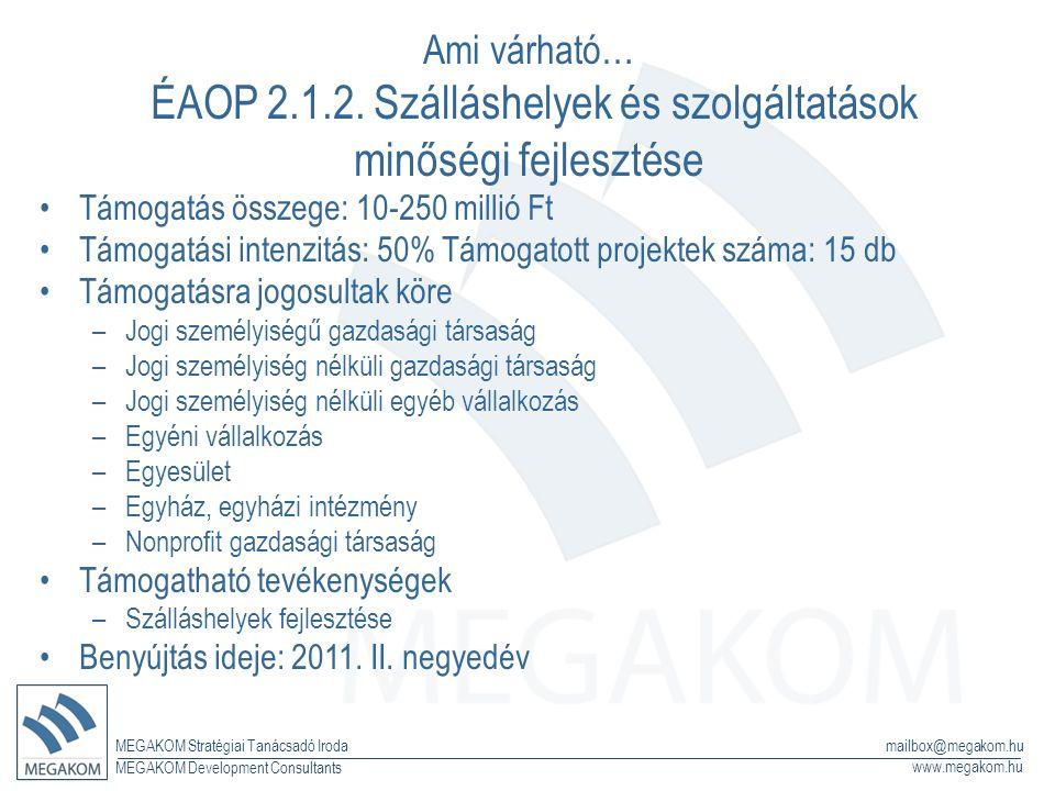 MEGAKOM Stratégiai Tanácsadó Iroda www.megakom.hu MEGAKOM Development Consultants mailbox@megakom.hu Ami várható… ÉAOP 2.1.2. Szálláshelyek és szolgál
