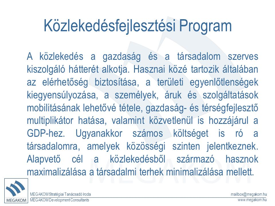 MEGAKOM Stratégiai Tanácsadó Iroda www.megakom.hu MEGAKOM Development Consultants mailbox@megakom.hu Közlekedésfejlesztési Program A közlekedés a gazdaság és a társadalom szerves kiszolgáló hátterét alkotja.