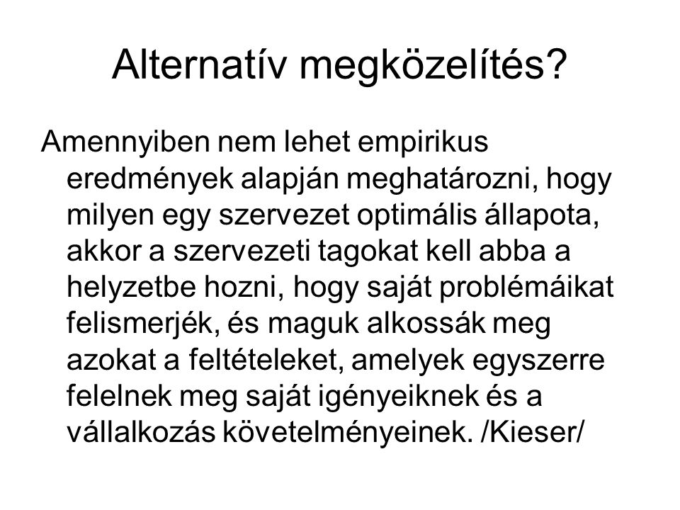 Alternatív megközelítés? Amennyiben nem lehet empirikus eredmények alapján meghatározni, hogy milyen egy szervezet optimális állapota, akkor a szervez