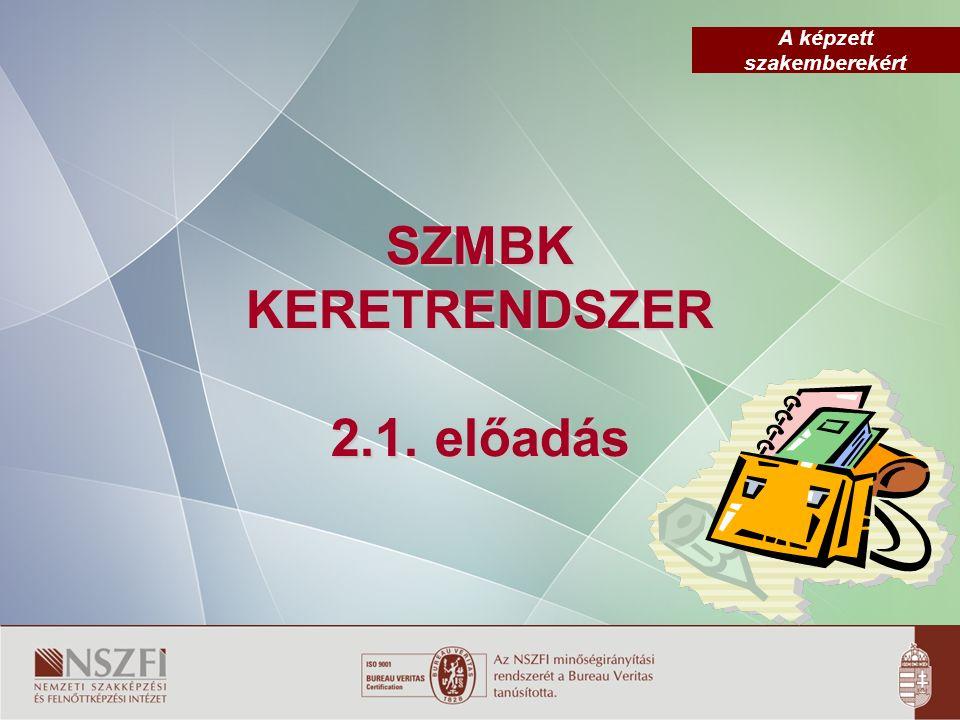 A képzett szakemberekért SZMBK KERETRENDSZER 2.1. előadás