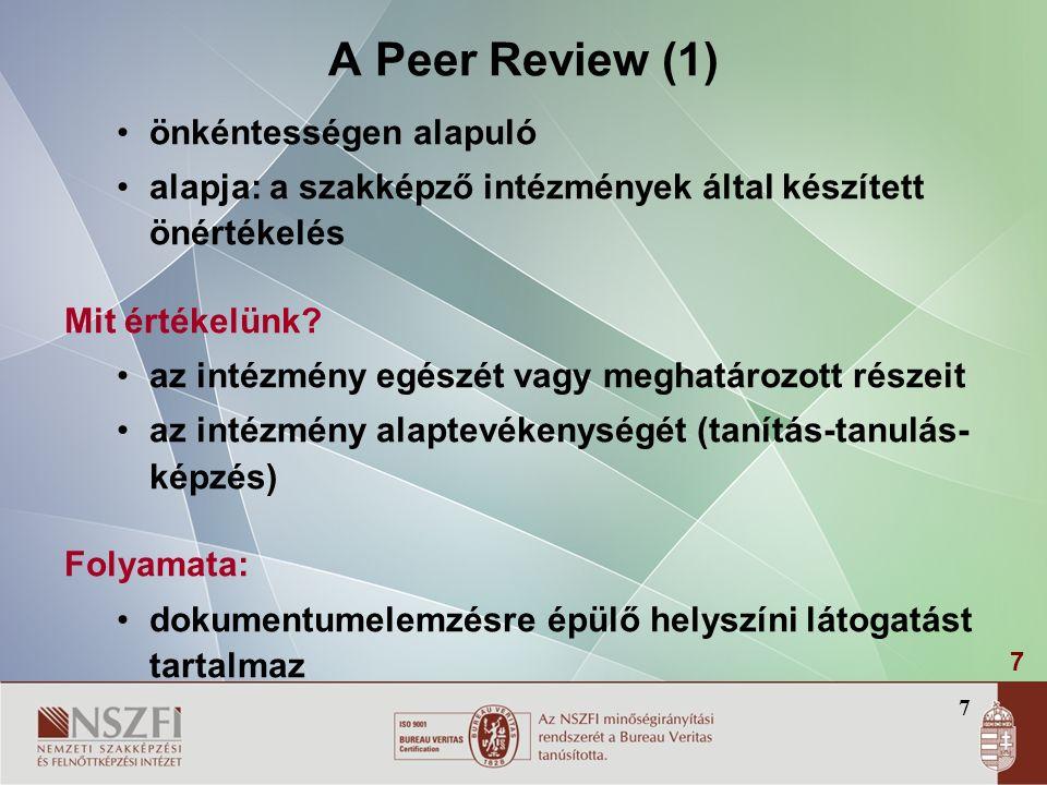 7 A Peer Review (1) önkéntességen alapuló alapja: a szakképző intézmények által készített önértékelés Mit értékelünk.