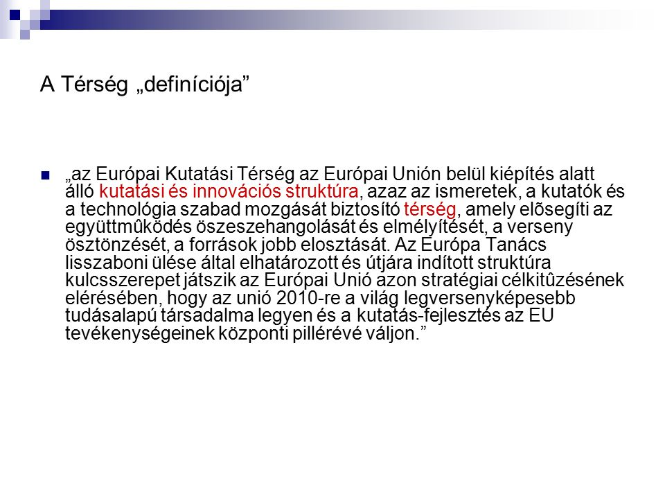 """A Térség """"definíciója"""" """"az Európai Kutatási Térség az Európai Unión belül kiépítés alatt álló kutatási és innovációs struktúra, azaz az ismeretek, a k"""