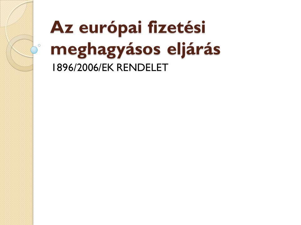 kiegészítő és szabadon választható eszközként áll a jogosult rendelkezésére, akinek továbbra is jogában áll a nemzeti jogban előírt eljárást igénybe venni Cél az európai fizetési meghagyások szabad áramlásának lehetővé tétele minimumszabályok megállapítása révén, Eltörölni az elismerést és végrehajtást megelőző köztes eljárást a végrehajtás szerinti tagállamban.