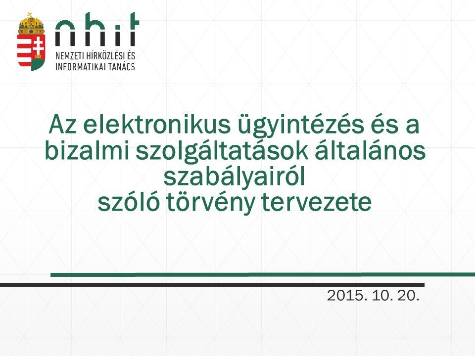 Az elektronikus ügyintézés és a bizalmi szolgáltatások általános szabályairól szóló törvény tervezete 2015. 10. 20.