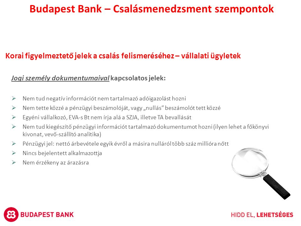 Korai figyelmeztető jelek a csalás felismeréséhez – vállalati ügyletek Budapest Bank – Csalásmenedzsment szempontok Jogi személy dokumentumaival kapcs
