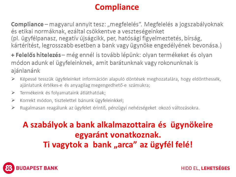 """A szabályok a bank alkalmazottaira és ügynökeire egyaránt vonatkoznak. Ti vagytok a bank """"arca"""" az ügyfél felé! Compliance – magyarul annyit tesz: """"me"""