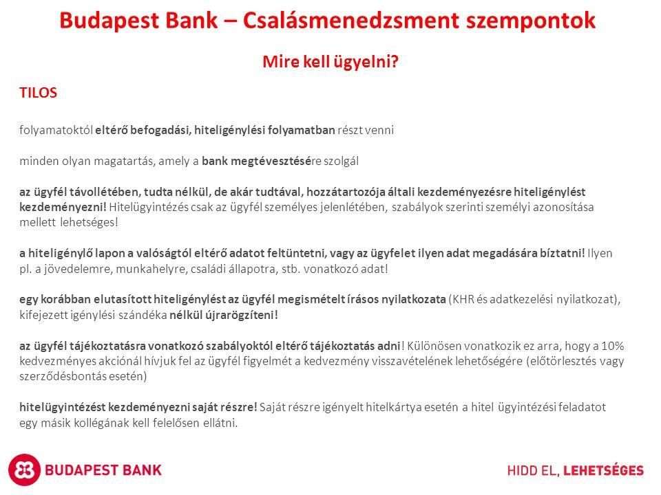 Mire kell ügyelni? Budapest Bank – Csalásmenedzsment szempontok TILOS folyamatoktól eltérő befogadási, hiteligénylési folyamatban részt venni minden o