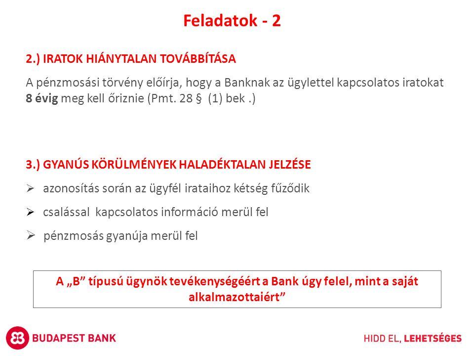 2.) IRATOK HIÁNYTALAN TOVÁBBÍTÁSA A pénzmosási törvény előírja, hogy a Banknak az ügylettel kapcsolatos iratokat 8 évig meg kell őriznie (Pmt.