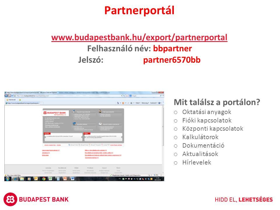 www.budapestbank.hu/export/partnerportal Felhasználó név: bbpartner Jelszó: partner6570bb Mit találsz a portálon? o Oktatási anyagok o Fióki kapcsolat