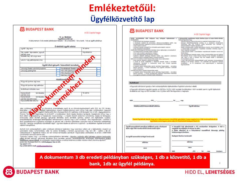 Emlékeztetőül: Ügyfélközvetítő lap A dokumentum 3 db eredeti példányban szükséges, 1 db a közvetítő, 1 db a bank, 1db az ügyfél példánya. Alapdokument