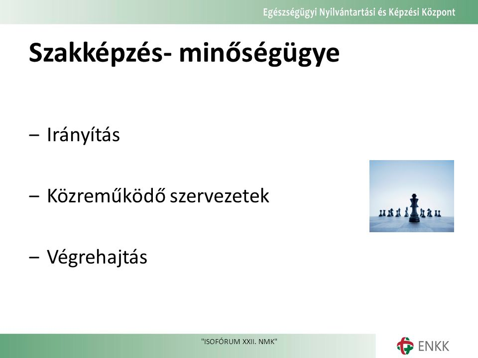 Szakképzés- minőségügye ‒Irányítás ‒Közreműködő szervezetek ‒Végrehajtás ISOFÓRUM XXII. NMK