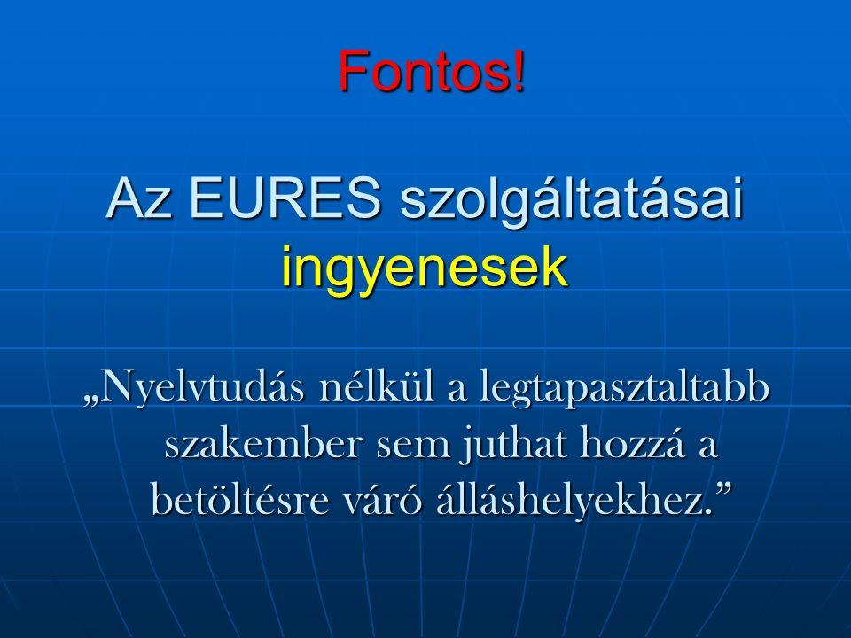 Az EURES szolgáltatásai ingyenesek Fontos.