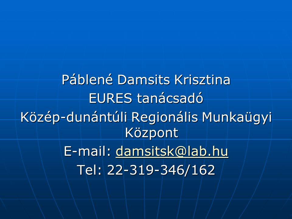 Páblené Damsits Krisztina EURES tanácsadó Közép-dunántúli Regionális Munkaügyi Központ E-mail: damsitsk@lab.hu damsitsk@lab.hu Tel: 22-319-346/162