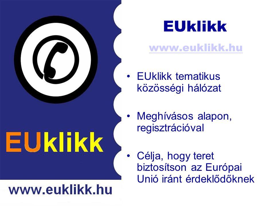 EUklikk www.euklikk.hu EUklikk tematikus közösségi hálózat Meghívásos alapon, regisztrációval Célja, hogy teret biztosítson az Európai Unió iránt érdeklődőknek
