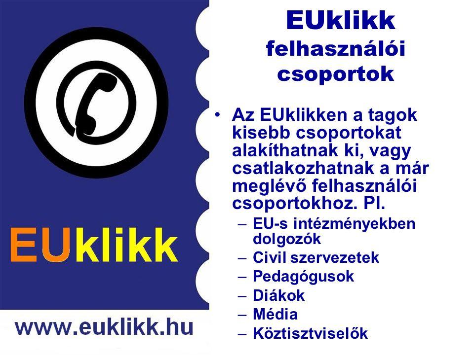 EUklikk felhasználói csoportok Az EUklikken a tagok kisebb csoportokat alakíthatnak ki, vagy csatlakozhatnak a már meglévő felhasználói csoportokhoz.