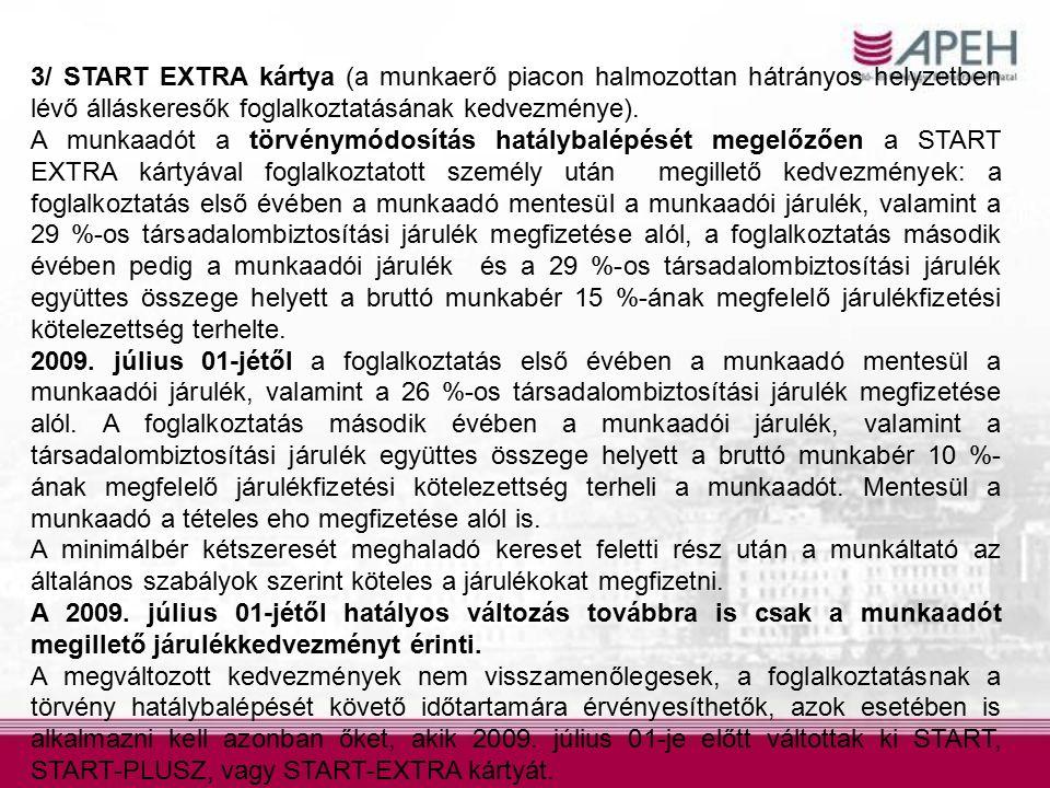 3/ START EXTRA kártya (a munkaerő piacon halmozottan hátrányos helyzetben lévő álláskeresők foglalkoztatásának kedvezménye). A munkaadót a törvénymódo