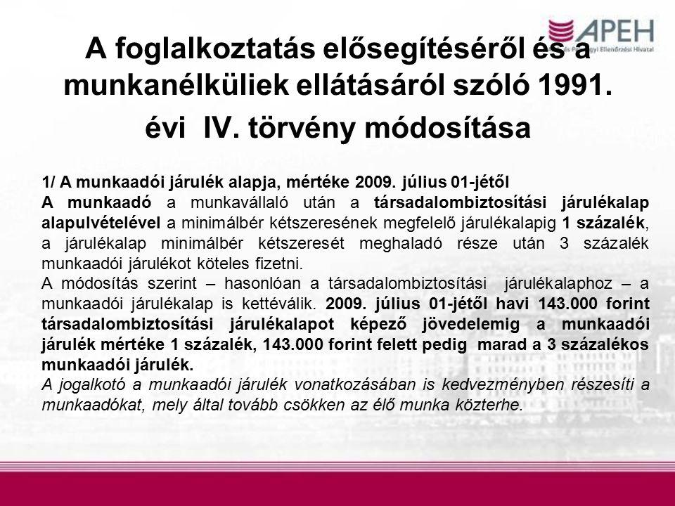 A foglalkoztatás elősegítéséről és a munkanélküliek ellátásáról szóló 1991. évi IV. törvény módosítása 1/ A munkaadói járulék alapja, mértéke 2009. jú