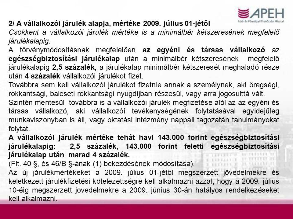 2/ A vállalkozói járulék alapja, mértéke 2009. július 01-jétől Csökkent a vállalkozói járulék mértéke is a minimálbér kétszeresének megfelelő járuléka
