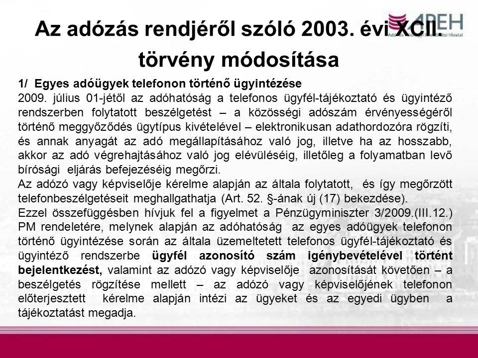 Az adózás rendjéről szóló 2003. évi XCII. törvény módosítása 1/ Egyes adóügyek telefonon történő ügyintézése 2009. július 01-jétől az adóhatóság a tel