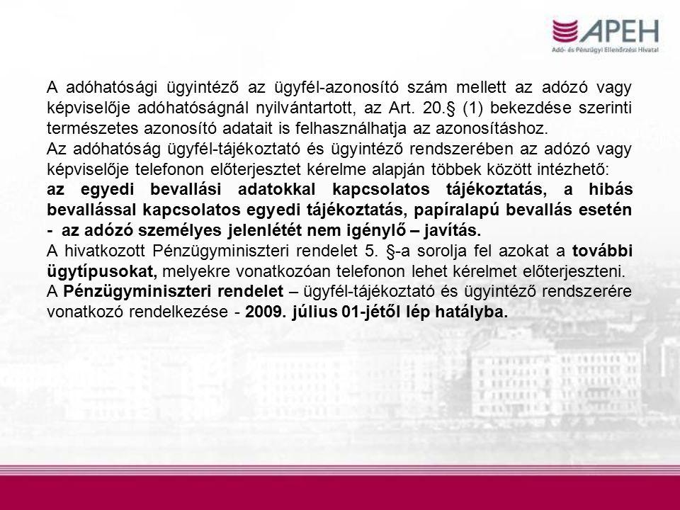 A adóhatósági ügyintéző az ügyfél-azonosító szám mellett az adózó vagy képviselője adóhatóságnál nyilvántartott, az Art.
