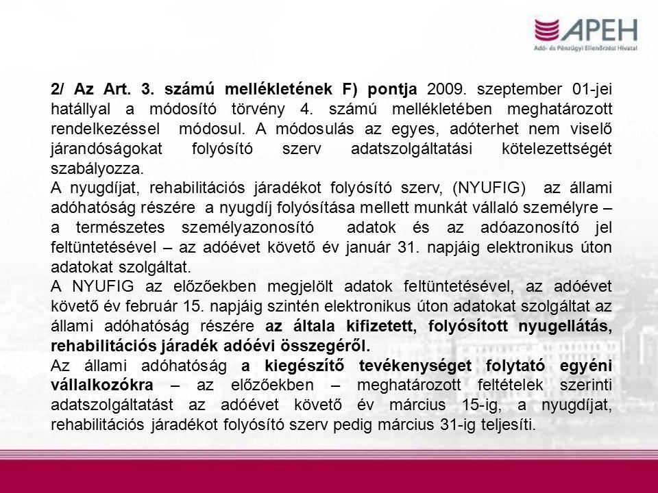 2/ Az Art. 3. számú mellékletének F) pontja 2009. szeptember 01-jei hatállyal a módosító törvény 4. számú mellékletében meghatározott rendelkezéssel m