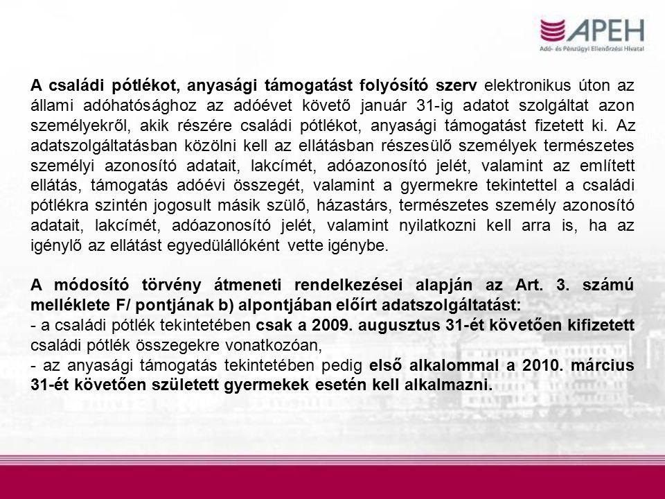 A családi pótlékot, anyasági támogatást folyósító szerv elektronikus úton az állami adóhatósághoz az adóévet követő január 31-ig adatot szolgáltat azo