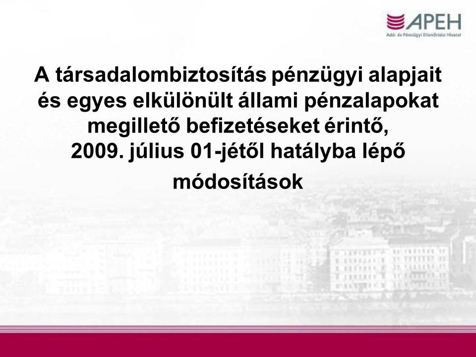 A társadalombiztosítás pénzügyi alapjait és egyes elkülönült állami pénzalapokat megillető befizetéseket érintő, 2009. július 01-jétől hatályba lépő m