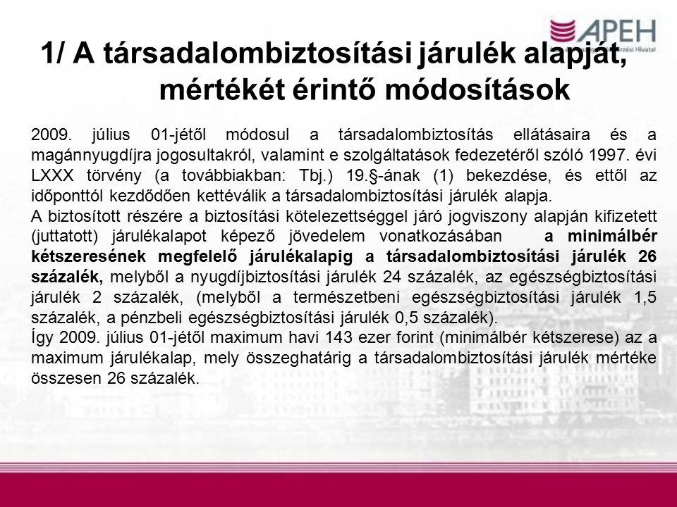 1/ A társadalombiztosítási járulék alapját, mértékét érintő módosítások 2009. július 01-jétől módosul a társadalombiztosítás ellátásaira és a magánnyu
