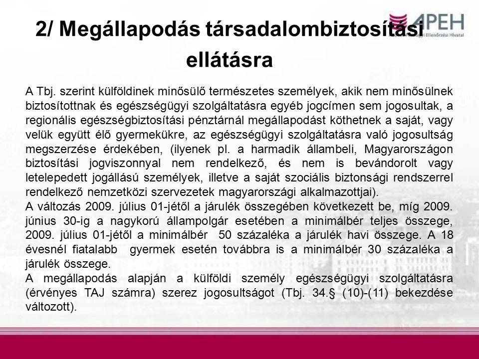 2/ Megállapodás társadalombiztosítási ellátásra A Tbj. szerint külföldinek minősülő természetes személyek, akik nem minősülnek biztosítottnak és egész