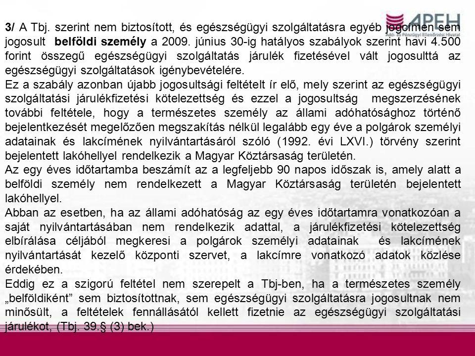 3/ A Tbj. szerint nem biztosított, és egészségügyi szolgáltatásra egyéb jogcímen sem jogosult belföldi személy a 2009. június 30-ig hatályos szabályok