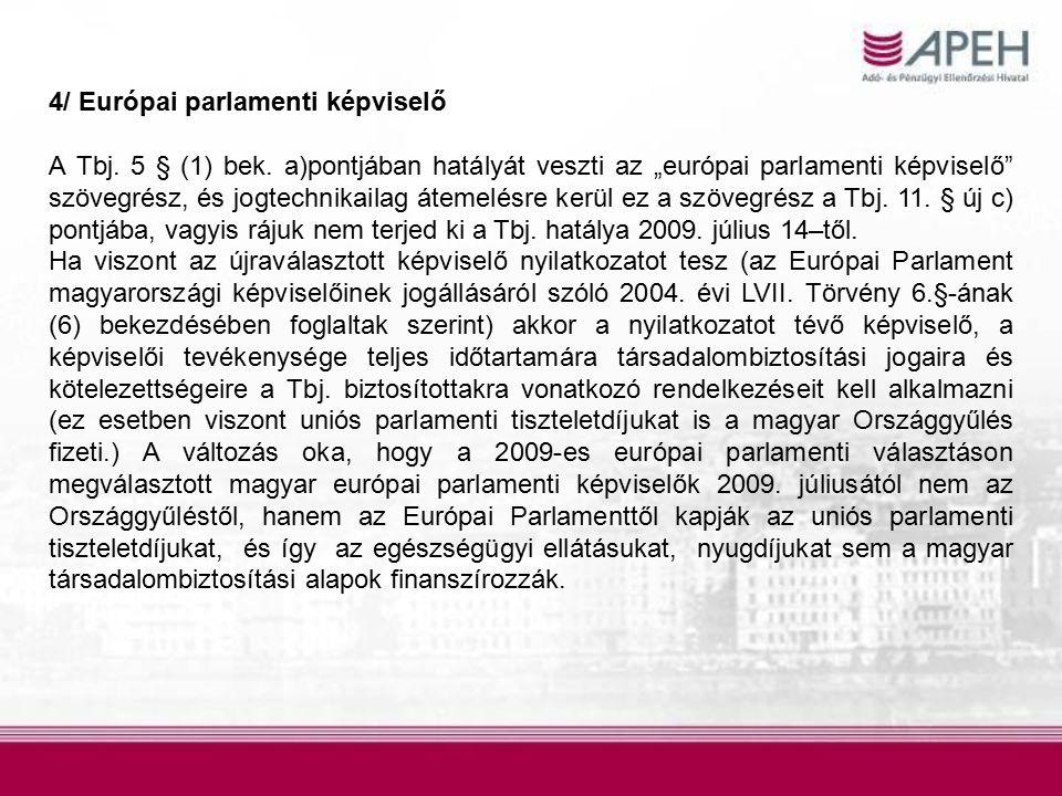 """4/ Európai parlamenti képviselő A Tbj. 5 § (1) bek. a)pontjában hatályát veszti az """"európai parlamenti képviselő"""" szövegrész, és jogtechnikailag áteme"""