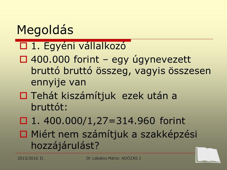 Megoldás  1. Egyéni vállalkozó  400.000 forint – egy úgynevezett bruttó bruttó összeg, vagyis összesen ennyije van  Tehát kiszámítjuk ezek után a b