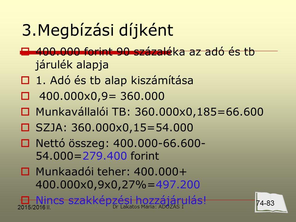 2015/2016 II. 3.Megbízási díjként  400.000 forint 90 százaléka az adó és tb járulék alapja  1.