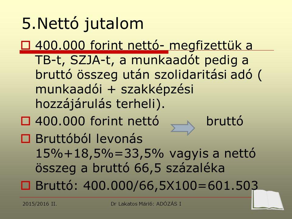 5.Nettó jutalom  400.000 forint nettó- megfizettük a TB-t, SZJA-t, a munkaadót pedig a bruttó összeg után szolidaritási adó ( munkaadói + szakképzési hozzájárulás terheli).