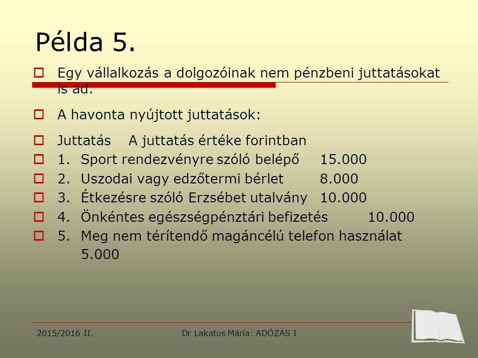 Példa 5.  Egy vállalkozás a dolgozóinak nem pénzbeni juttatásokat is ad.  A havonta nyújtott juttatások:  JuttatásA juttatás értéke forintban  1.S