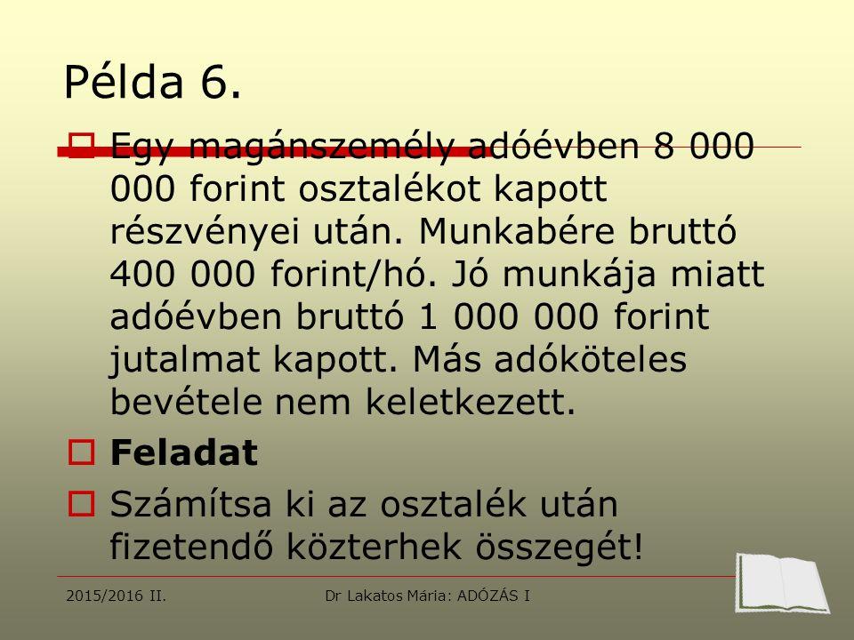 Példa 6. Egy magánszemély adóévben 8 000 000 forint osztalékot kapott részvényei után.