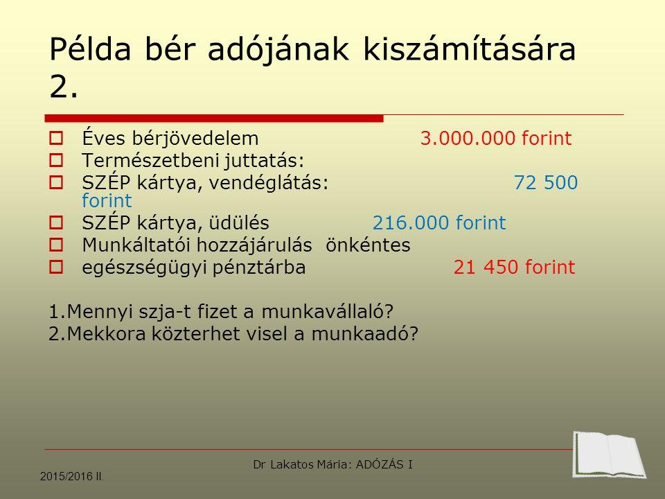 Példa bér adójának kiszámítására 2.  Éves bérjövedelem 3.000.000 forint  Természetbeni juttatás:  SZÉP kártya, vendéglátás: 72 500 forint  SZÉP ká