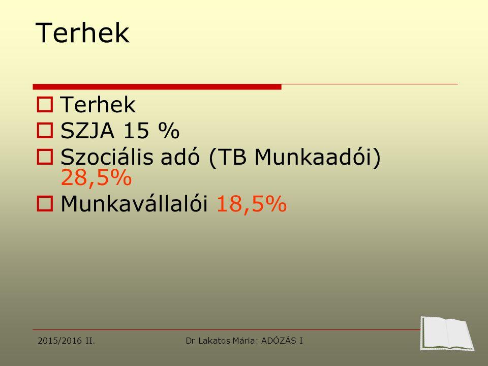 Terhek  Terhek  SZJA 15 %  Szociális adó (TB Munkaadói) 28,5%  Munkavállalói 18,5% 2015/2016 II.Dr Lakatos Mária: ADÓZÁS I