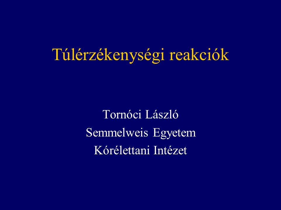 Túlérzékenységi reakciók Tornóci László Semmelweis Egyetem Kórélettani Intézet