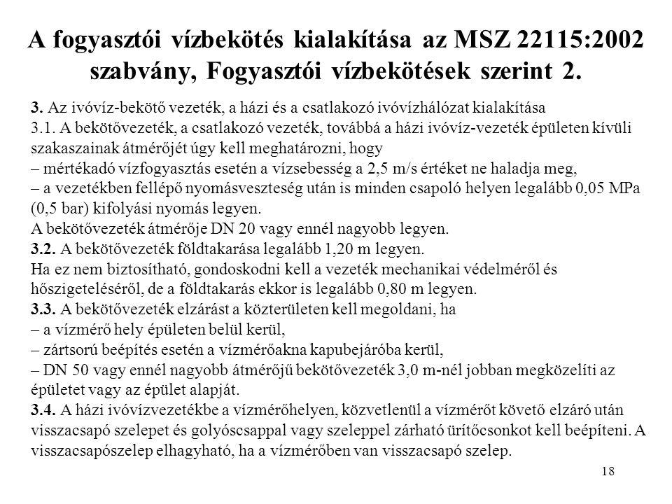 18 A fogyasztói vízbekötés kialakítása az MSZ 22115:2002 szabvány, Fogyasztói vízbekötések szerint 2.