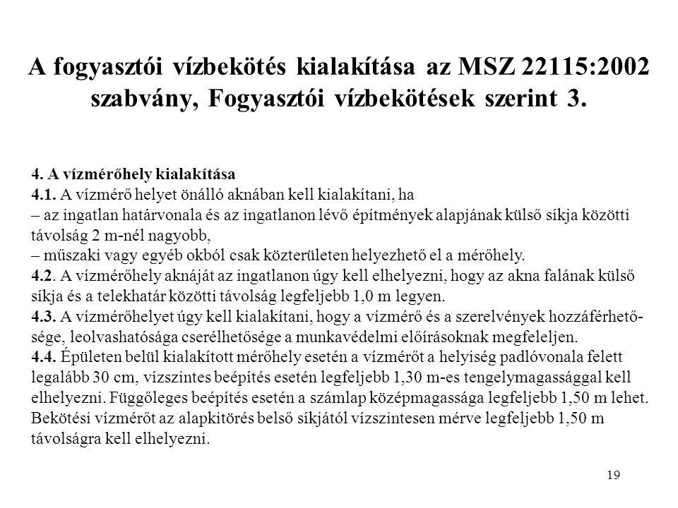 19 A fogyasztói vízbekötés kialakítása az MSZ 22115:2002 szabvány, Fogyasztói vízbekötések szerint 3.