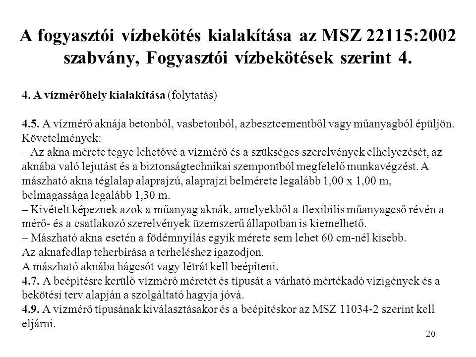 20 A fogyasztói vízbekötés kialakítása az MSZ 22115:2002 szabvány, Fogyasztói vízbekötések szerint 4.