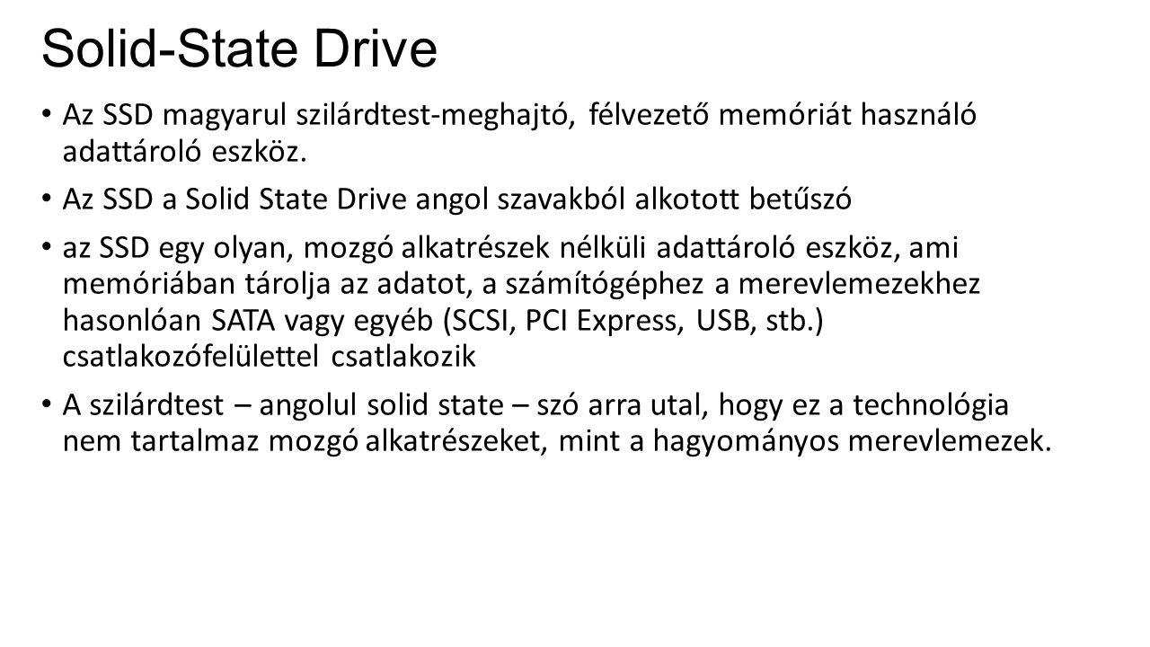 Solid-State Drive Az SSD magyarul szilárdtest-meghajtó, félvezető memóriát használó adattároló eszköz. Az SSD a Solid State Drive angol szavakból alko