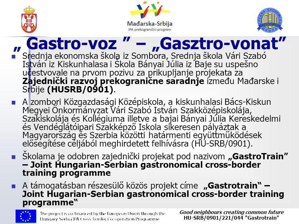 "Good neighbours creating common future HU-SRB/0901/221/044 ""Gastrotrain"" "" Gastro-voz "" – ""Gasztro-vonat"" Srednja ekonomska škola iz Sombora, Srednja"