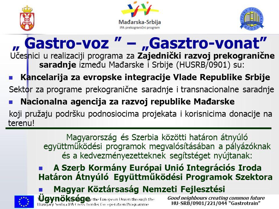"""Good neighbours creating common future HU-SRB/0901/221/044 """"Gastrotrain"""" """" Gastro-voz """" – """"Gasztro-vonat"""" Učesnici u realizaciji programa za Zajedničk"""