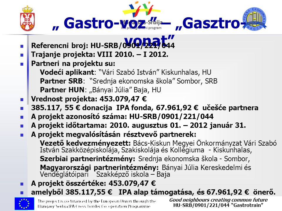 "Good neighbours creating common future HU-SRB/0901/221/044 ""Gastrotrain"" "" Gastro-voz "" – ""Gasztro- vonat"" Referencni broj: HU-SRB/0901/221/044 Trajan"