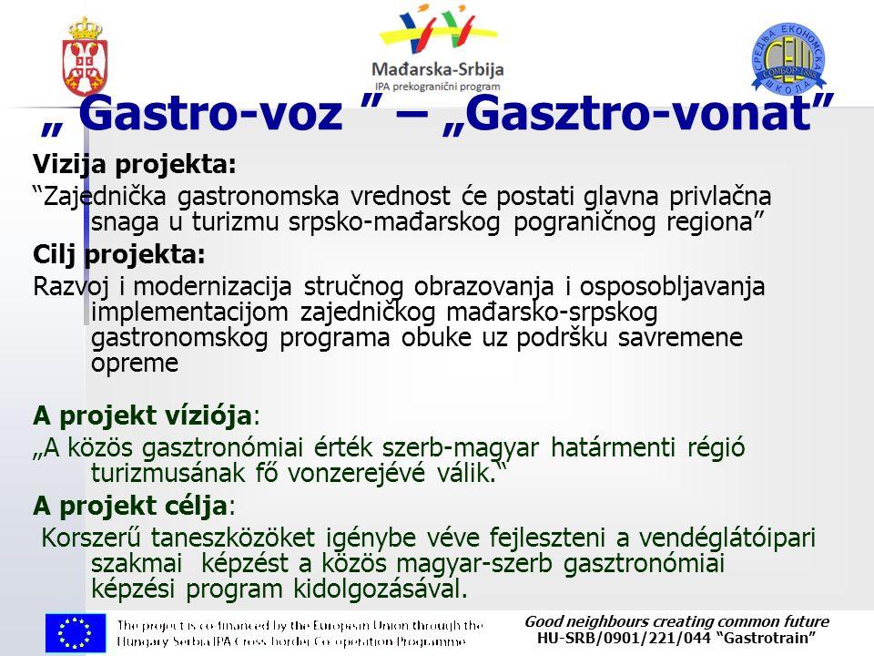"Good neighbours creating common future HU-SRB/0901/221/044 ""Gastrotrain"" Vizija projekta: ""Zajednička gastronomska vrednost će postati glavna privlačn"